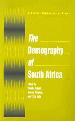 Demography Of South Africa By Zuberi, Tukufu (EDT)/ Sibanda, Amson (EDT)/ Udjo, Eric O. (EDT)