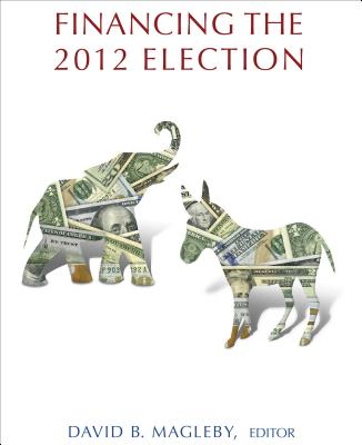 Financing the 2012 Election By Magleby, David B. (EDT)