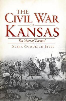 The Civil War in Kansas By Bisel, Debra Goodrich